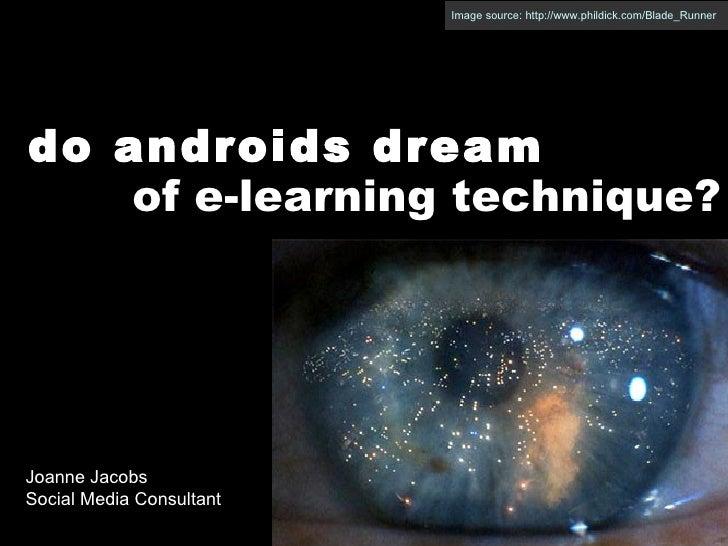 Image source: http://www.phildick.com/Blade_Runner do androids dream of e-learning technique? Joanne Jacobs Social Media C...