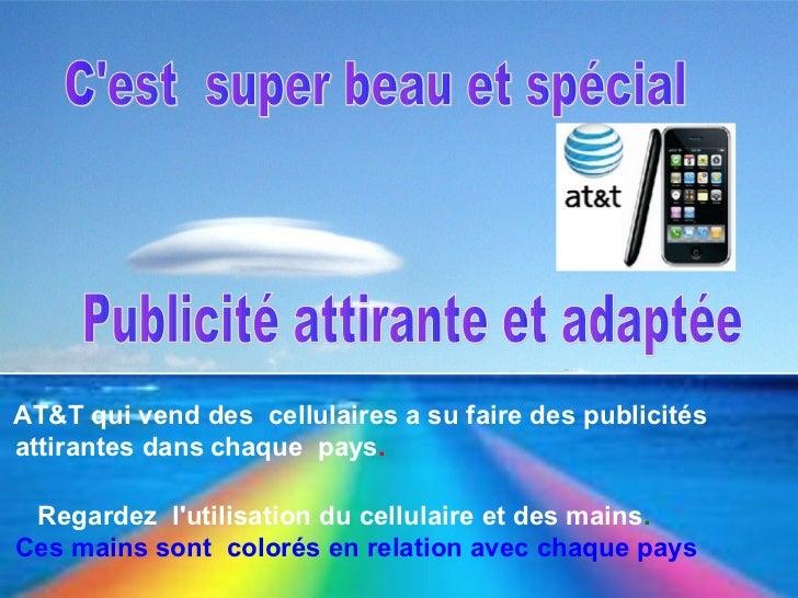 Cest super beau et spécial Objet : Publicité              Publicité attirante et adaptéeAT&T qui vend des cellulaires a su...
