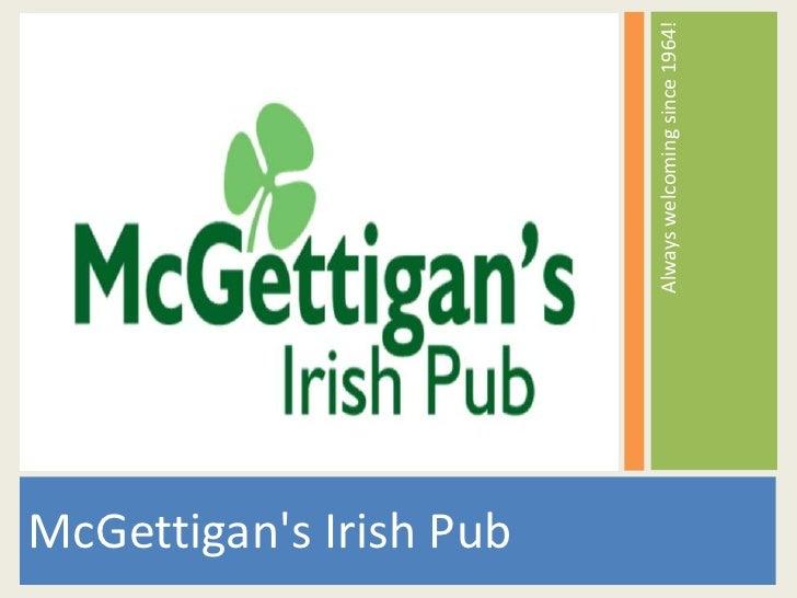 McGettigan's Irish Pub<br />Always welcoming since 1964! <br />