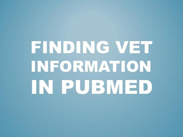 FINDING VETINFORMATIONIN PUBMED