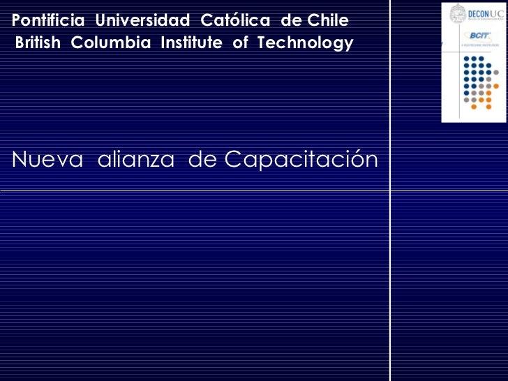 Pontificia  Universidad  Católica  de Chile British  Columbia  Institute  of  Technology Nueva  alianza  de Capacitación