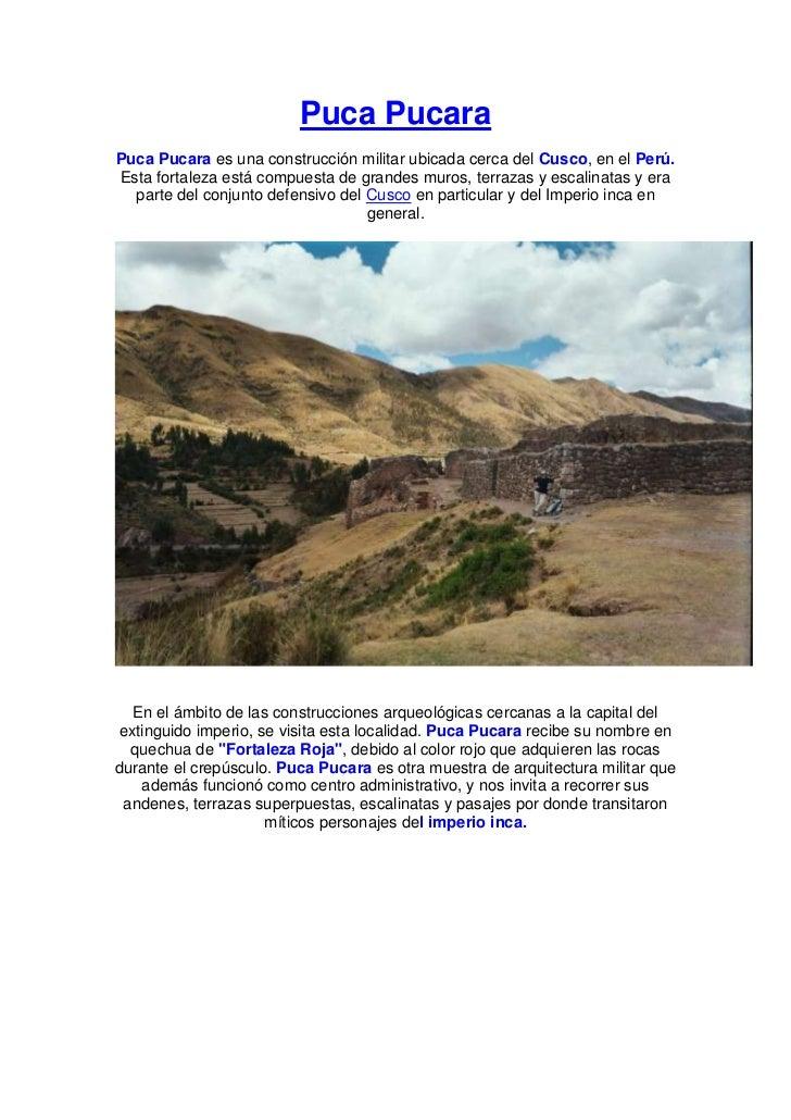 Puca PucaraPuca Pucara es una construcción militar ubicada cerca del Cusco, en el Perú.Esta fortaleza está compuesta de gr...