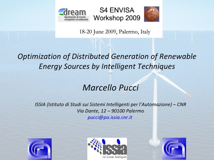 Optimization of distributed generation of renewable energy sources by intelligent techniques Marcello Pucci – Institute for Studies on Intelligent Systems for Automation (I.S.S.I.A), National Research Council, Palermo (Italy)