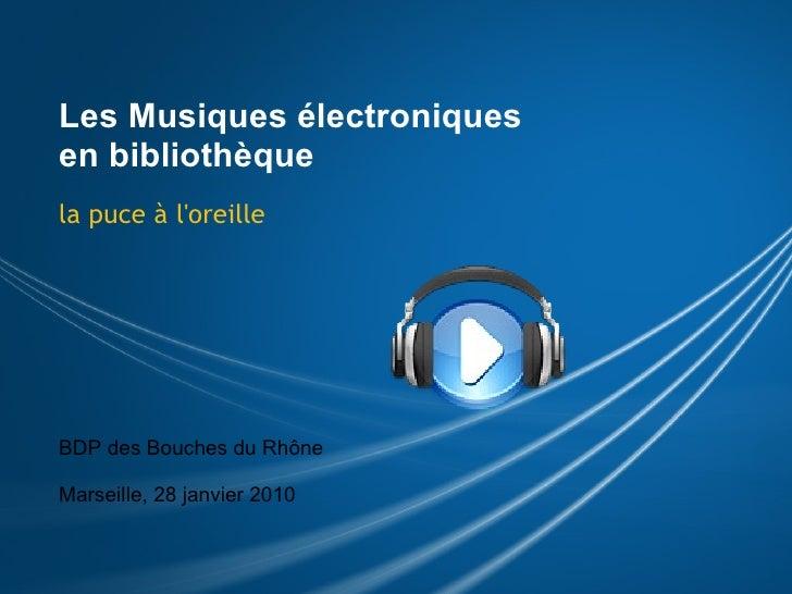 Les Musiques électroniques en bibliothèque la puce à l'oreille BDP des Bouches du Rhône  Marseille, 28 janvier 2010