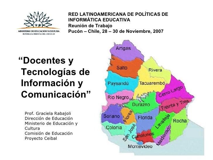 RED LATINOAMERICANA DE POLÍTICAS DE INFORMÁTICA EDUCATIVA Reunión de Trabajo Pucón – Chile, 28 – 30 de Noviembre, 2007 <ul...