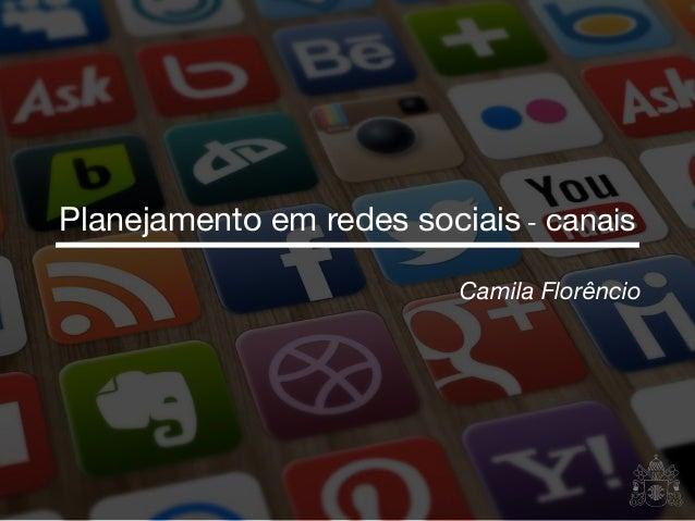 Camila Florêncio Planejamento em redes sociais - canais