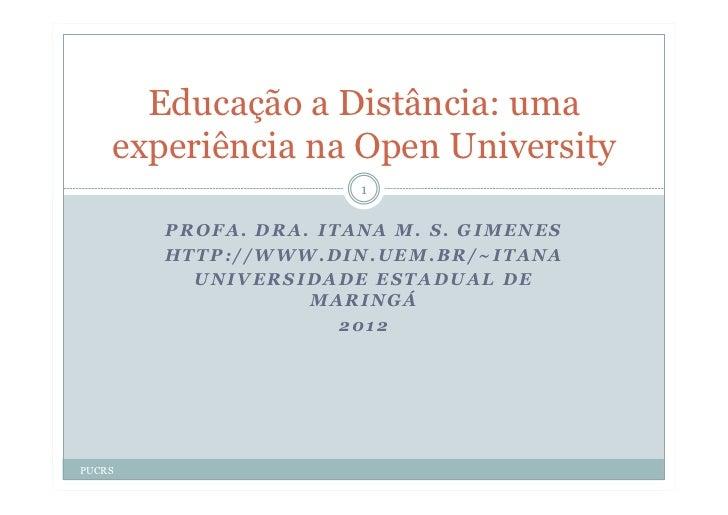 Educação a Distância: uma    experiência na Open University                       1        PROFA. DRA. ITANA M. S. GIMENES...