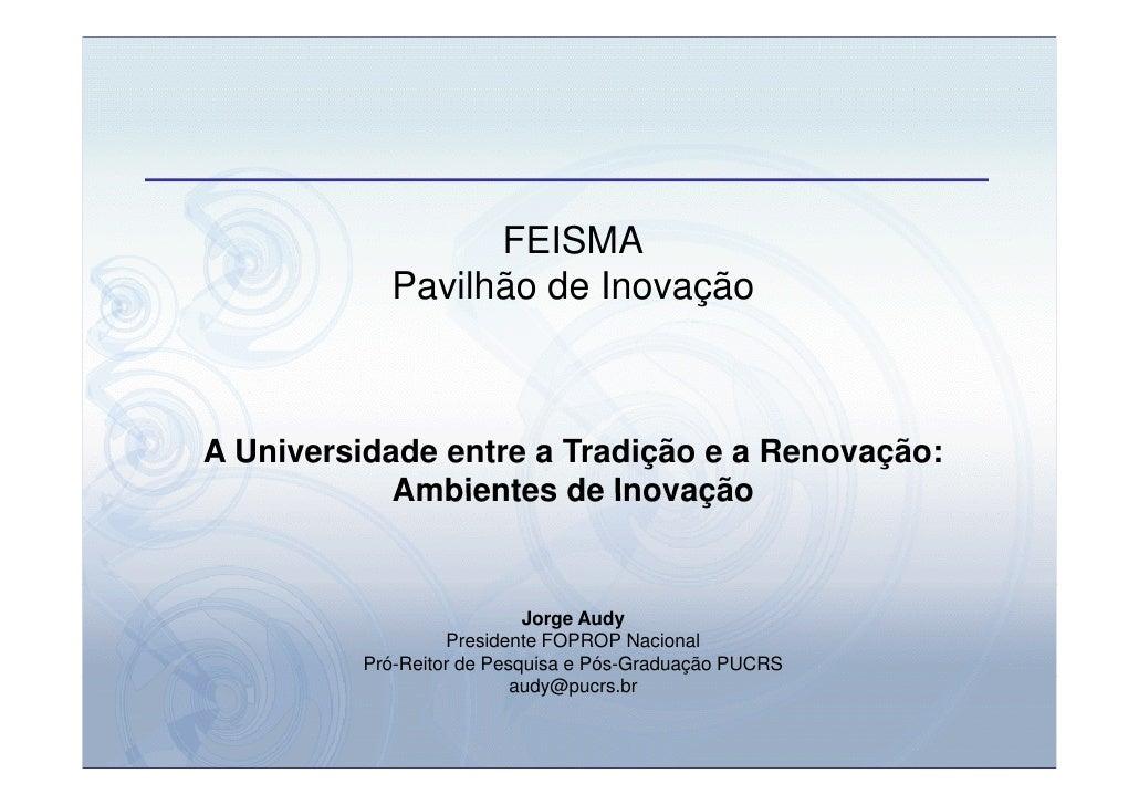 FEISMA            Pavilhão de Inovação    A Universidade entre a Tradição e a Renovação:             Ambientes de Inovação...