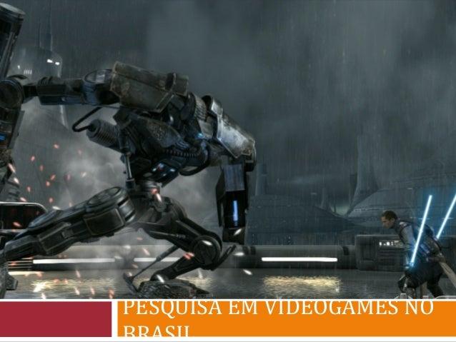 PESQUISA EM VIDEOGAMES NO BRASIL