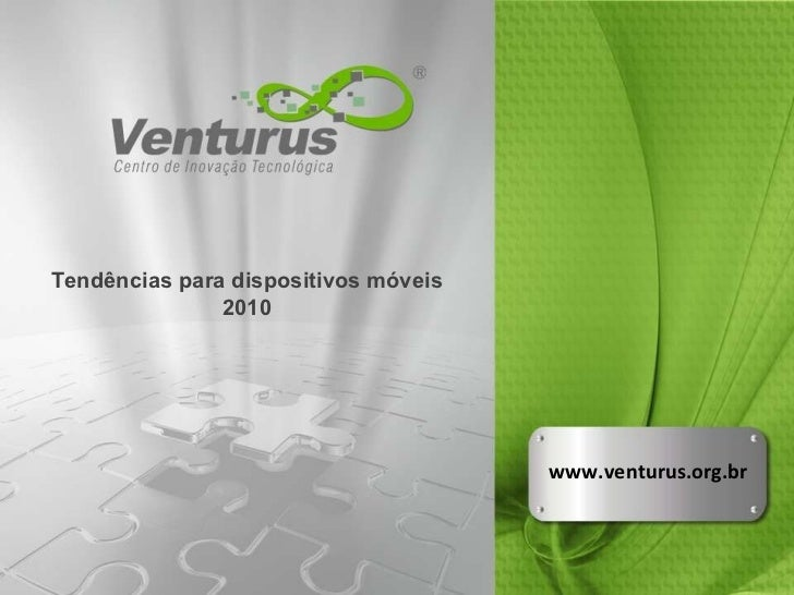 www.venturus.org.br Tendências para dispositivos móveis 2010