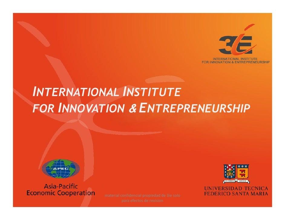INTERNATIONAL INSTITUTE FOR INNOVATION & ENTREPRENEURSHIP               material confidencial propiedad de 3ie solo       ...