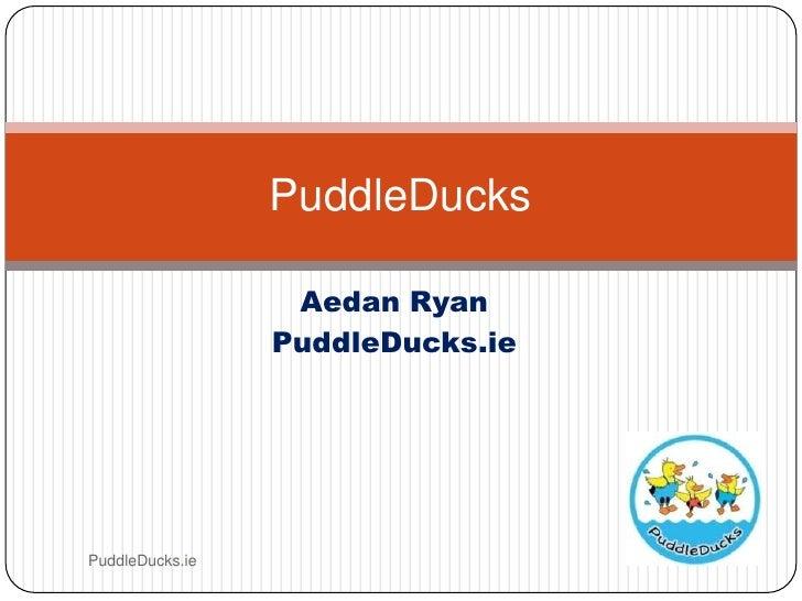 Aedan Ryan<br />PuddleDucks.ie<br />PuddleDucks.ie<br />PuddleDucks<br />
