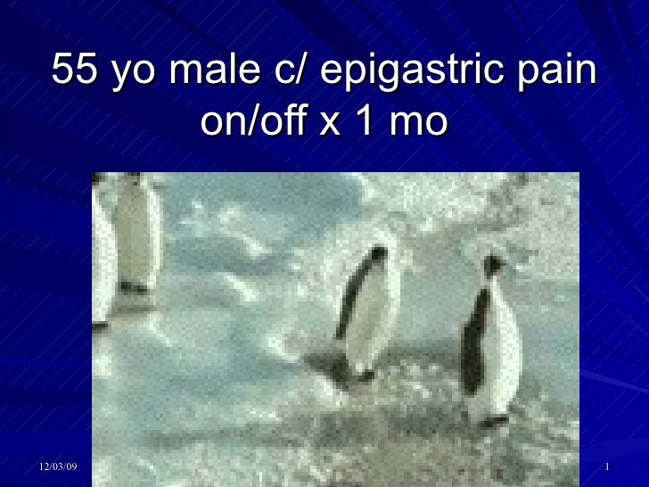 55 yo male c/ epigastric pain on/off x 1 mo