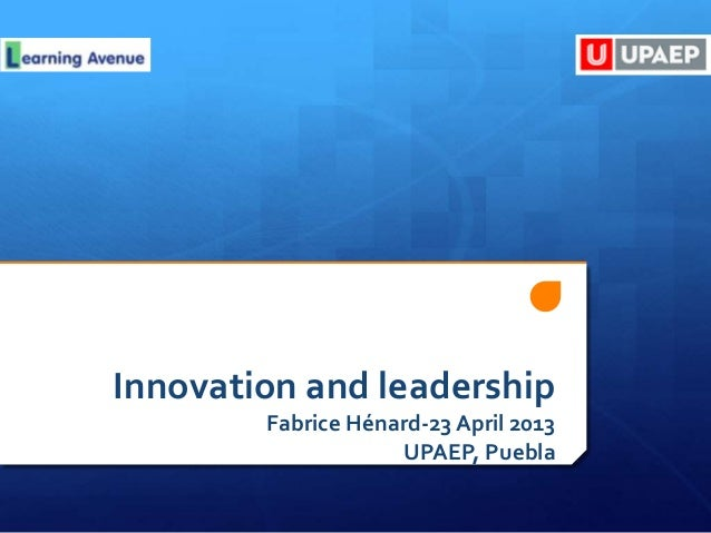 Innovation and leadershipFabrice Hénard-23 April 2013UPAEP, Puebla