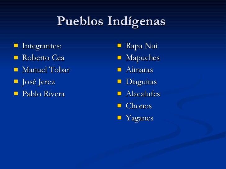 Pueblos Indígenas  <ul><li>Integrantes: </li></ul><ul><li>Roberto Cea </li></ul><ul><li>Manuel Tobar </li></ul><ul><li>Jos...