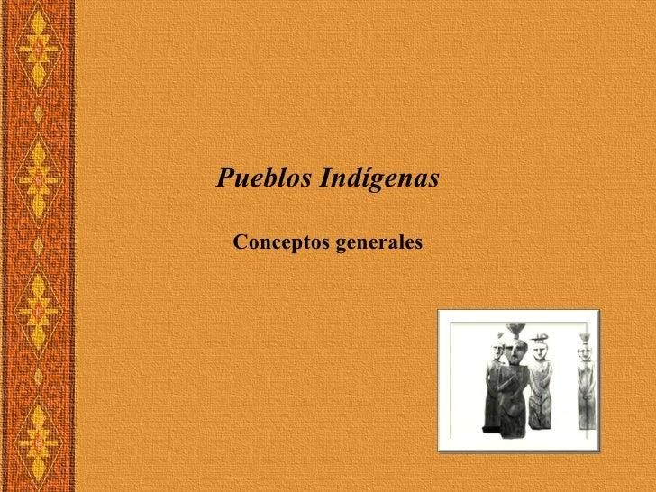 Pueblos Indígenas           Conceptos generalesM-m P S