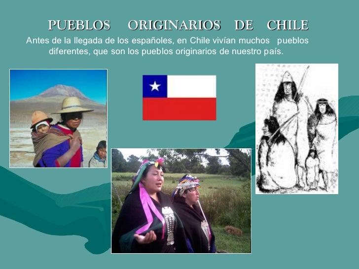 PUEBLOS            ORIGINARIOS DE CHILEAntes de la llegada de los españoles, en Chile vivían muchos pueblos     diferentes...