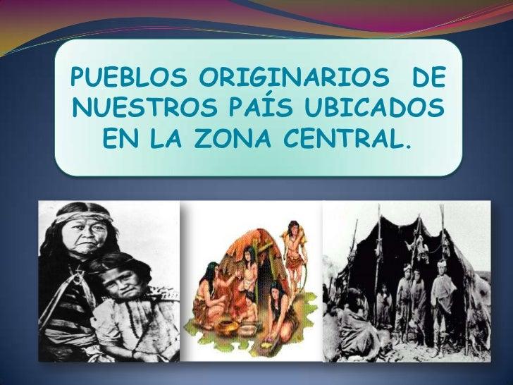 PUEBLOS ORIGINARIOS  DE NUESTROS PAÍS UBICADOS EN LA ZONA CENTRAL.<br />