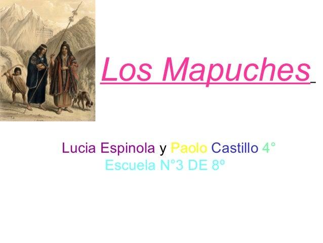 Los Mapuches Lucia Espinola y Paolo Castillo 4° Escuela N°3 DE 8º