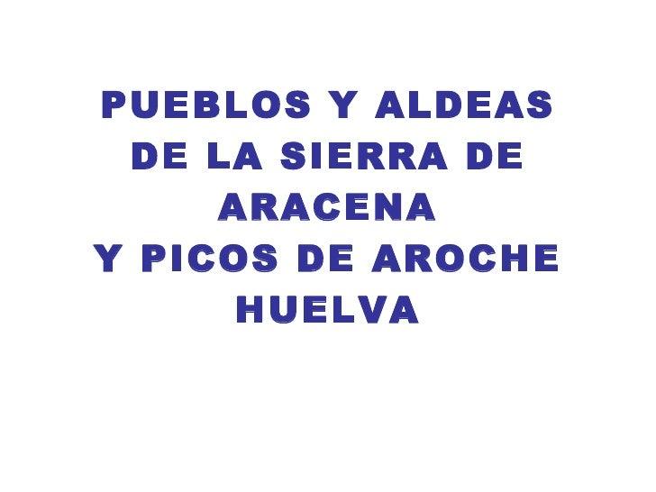 PUEBLOS Y ALDEAS DE LA SIERRA DE ARACENA Y PICOS DE AROCHE HUELVA