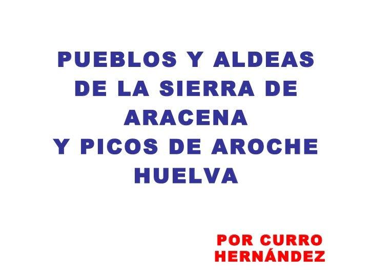 PUEBLOS Y ALDEAS DE LA SIERRA DE ARACENA Y PICOS DE AROCHE HUELVA POR CURRO HERNÁNDEZ