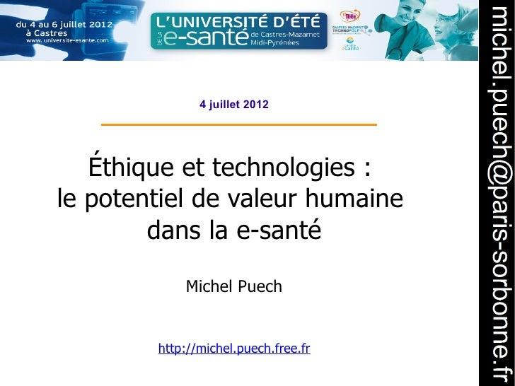 4 juillet 2012   Éthique et technologies:le potentiel de valeur humaine        dans la e-santé            Michel Puech   ...