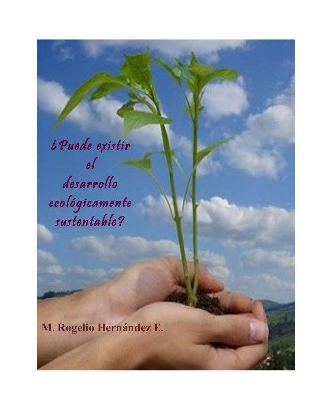 ¿Puede existir el desarrollo ecológicamente sustentable?  M. Rogelio Hernández E.