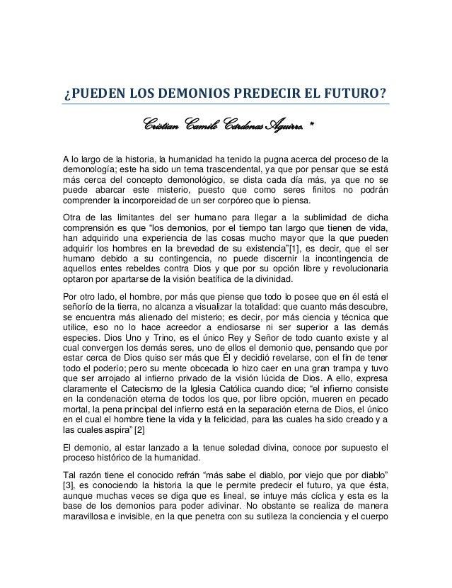 ¿PUEDEN LOS DEMONIOS PREDECIR EL FUTURO?                   Cristian Camilo Cárdenas Aguirre.*A lo largo de la historia, la...