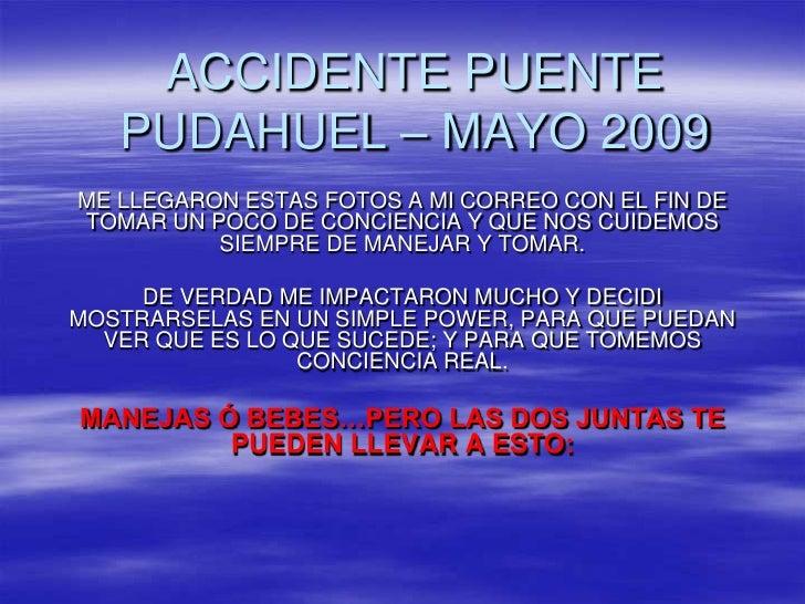 ACCIDENTE PUENTE    PUDAHUEL – MAYO 2009 ME LLEGARON ESTAS FOTOS A MI CORREO CON EL FIN DE TOMAR UN POCO DE CONCIENCIA Y Q...