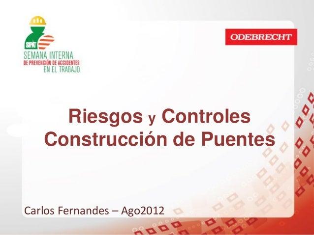 Riesgos y Controles   Construcción de PuentesCarlos Fernandes – Ago2012