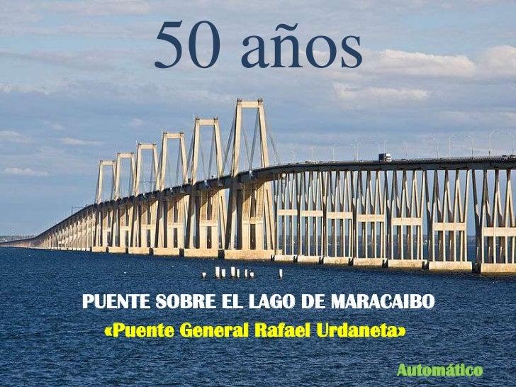 50 añosPUENTE SOBRE EL LAGO DE MARACAIBO  «Puente General Rafael Urdaneta»                              Automático