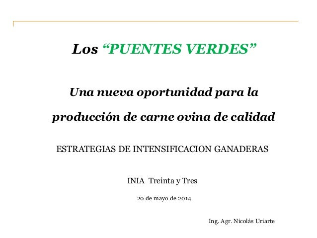 """Los """"PUENTES VERDES""""  Una nueva oportunidad para laproducción de carne ovina de calidad  Ing. Agr. Nicolás Uriarte  ESTRAT..."""