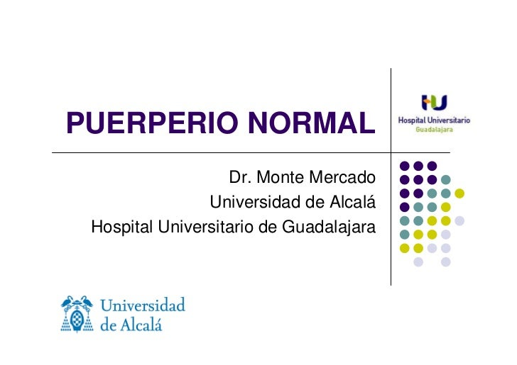 PUERPERIO NORMAL                   Dr. Monte Mercado                Universidad de Alcalá Hospital Universitario de Guadal...