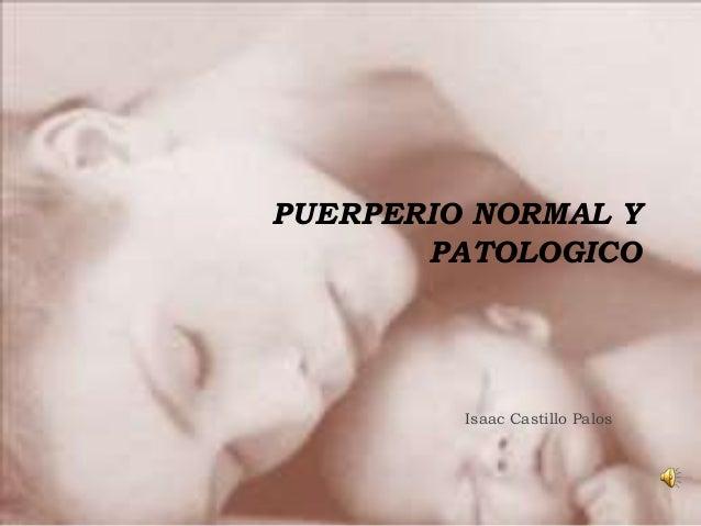 PUERPERIO NORMAL Y PATOLOGICO Isaac Castillo Palos