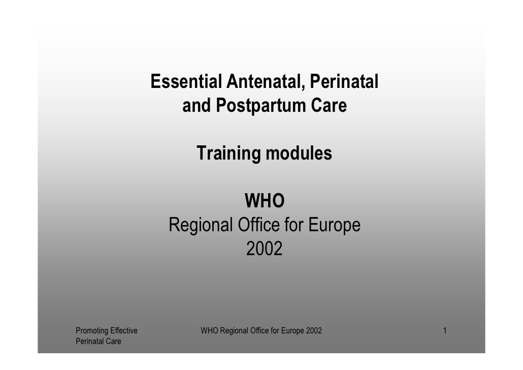 Essential Antenatal, Perinatal                         and Postpartum Care                            Training modules    ...