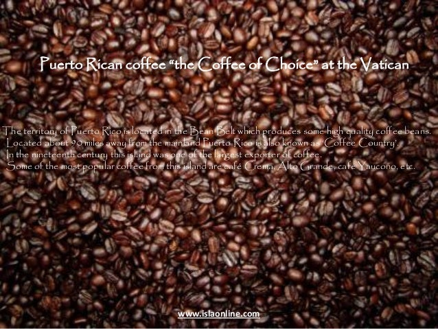 """Puerto Rican Coffee """"the coffee of choice"""" at the Vatican."""