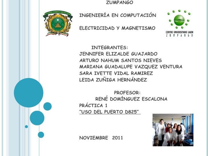 UNIVERSIDAD AUTONOMA       DEL ESTADO DE MEXICO   CENTRO UNIVERSITARIO   ZUMPANGO   INGENIERÍA EN COMPUTACIÓN  ELECTRICID...