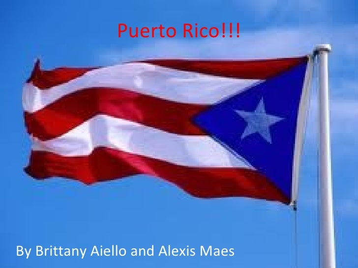 Puerto Rico!!!By Brittany Aiello and Alexis Maes