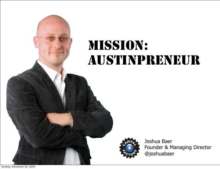 MISSION:                             Austinpreneur                                       Joshua Baer                      ...