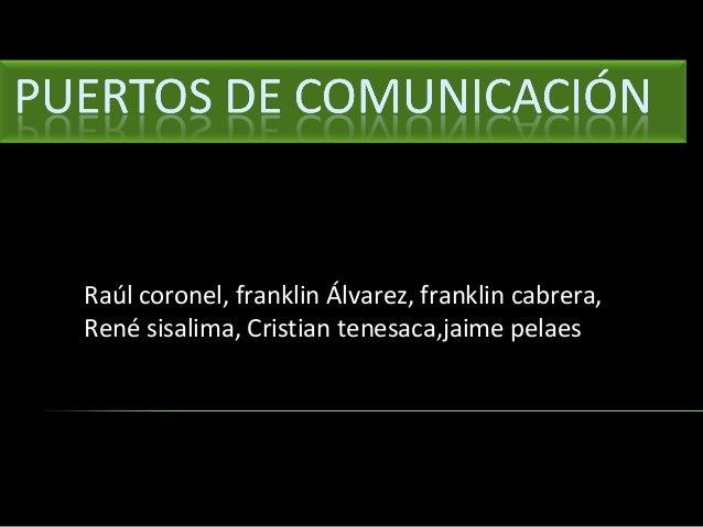 Raúl coronel, franklin Álvarez, franklin cabrera, René sisalima, Cristian tenesaca,jaime pelaes