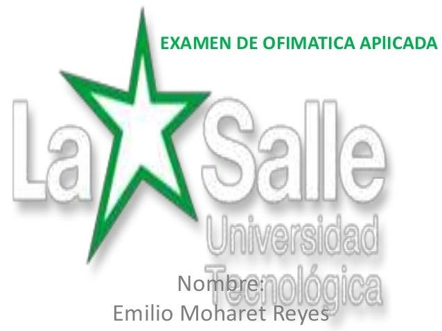 Nombre:Emilio Moharet ReyesEXAMEN DE OFIMATICA APlICADA