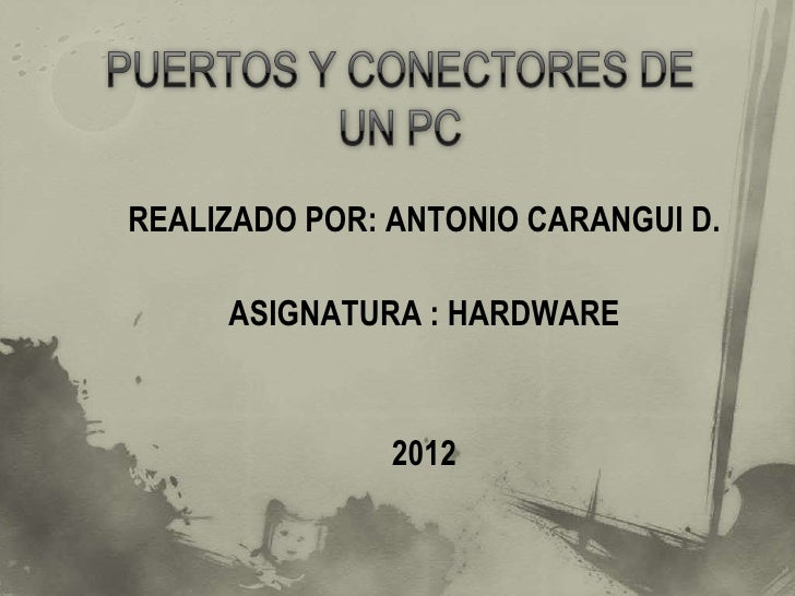 REALIZADO POR: ANTONIO CARANGUI D.     ASIGNATURA : HARDWARE               2012
