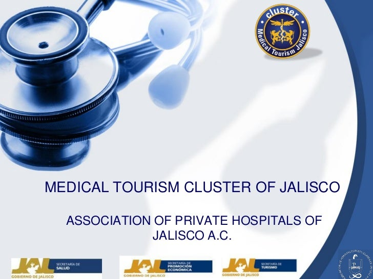 MEDICAL TOURISM CLUSTER OF JALISCO  ASSOCIATION OF PRIVATE HOSPITALS OF              JALISCO A.C.