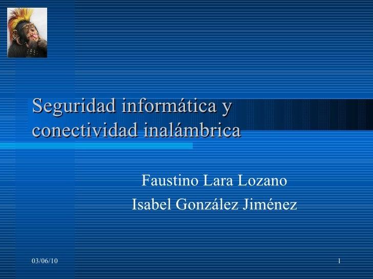 Seguridad informática y conectividad inalámbrica  Faustino Lara Lozano Isabel González Jiménez