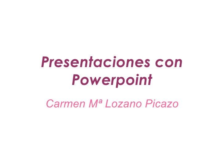 Presentaciones con Powerpoint Carmen Mª Lozano Picazo