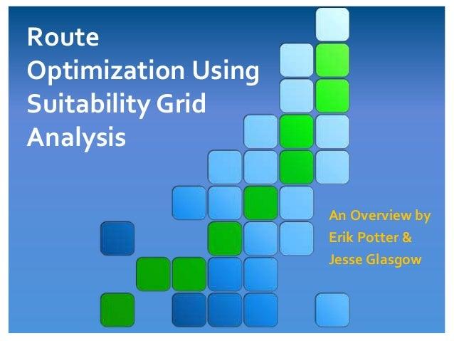 Route Optimization Using Suitability Grid Analysis Methodology Erik Potter, M3 Midstream LLC