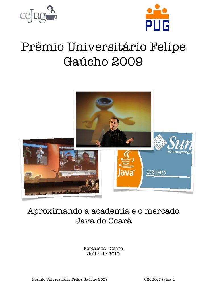 Prêmio Universitário Felipe       Gaúcho 2009      Aproximando a academia e o mercado           Java do Ceará             ...