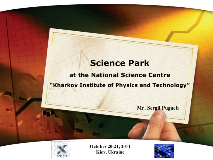"""www.themegallery.com Mr. Sergii Pugach Science Park at the National Science Centre """" Kharkov Institute of Physics and Tech..."""