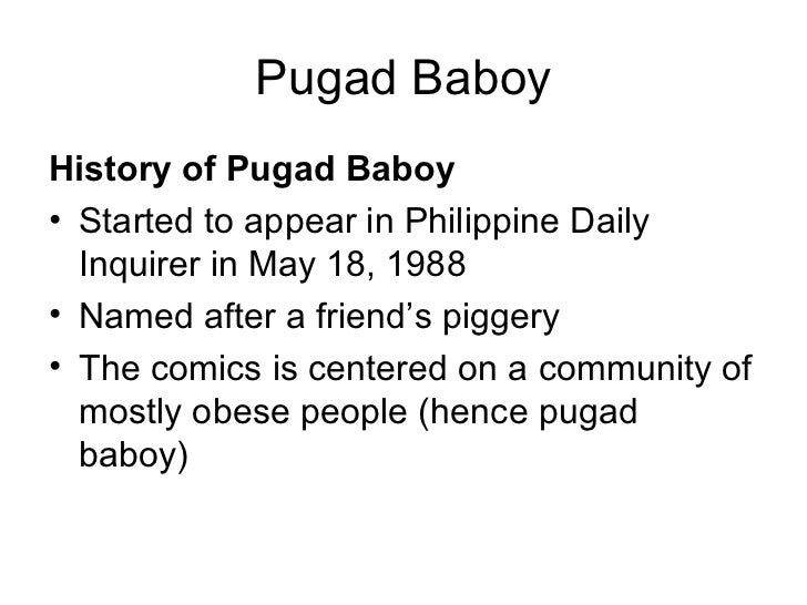 Pugad BaboyHistory of Pugad Baboy• Started to appear in Philippine Daily  Inquirer in May 18, 1988• Named after a friend's...