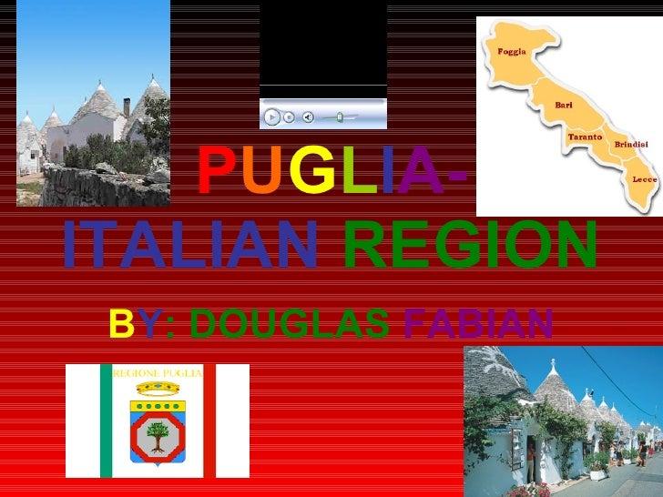 PUGLIA- ITALIAN REGION  BY: DOUGLAS FABIAN